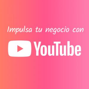 Impulsa tu negocio con Youtube