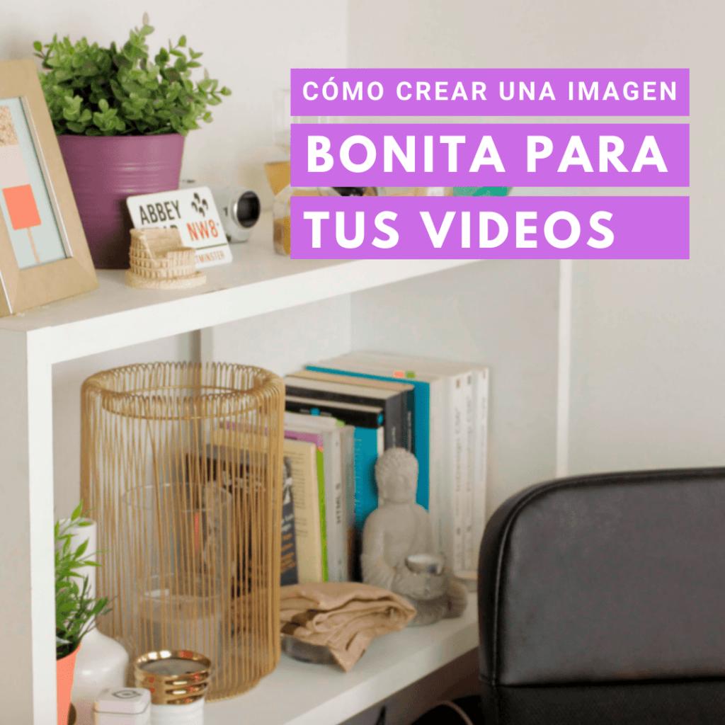 COMO CREAR UNA IMAGEN BONITA PARA TUS VIDEOS